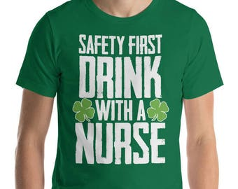 Safety first drink with a nurse t-shirt - St Patrick's Day drinking party shirt