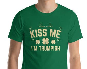 Kiss me I'm Trumpish t-shirt Funny St Patrick's Day shirt