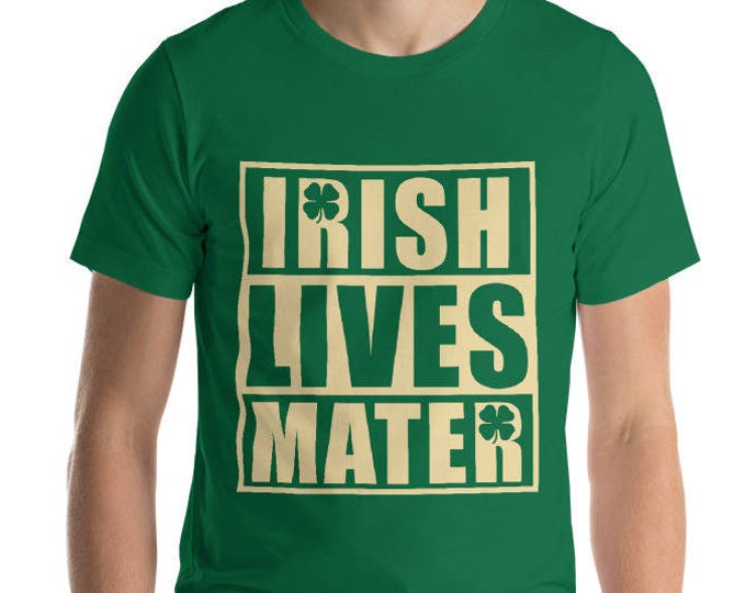 Irish Lives Matter, Saint Patrick's Day Shirt, Green Clover T-Shirt, Shamrock, Leprechaun Tee