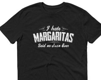 i hate margaritas said no juan ever t-shirt - margarita shirt, funny drinking shirt