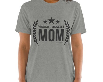Mother's Day Gift, World's Okayest Mom PREMIUM t-shirt - gifts for mom from daughter, Funny Mom Shirt for Best Mom Ever, funny mom shirt