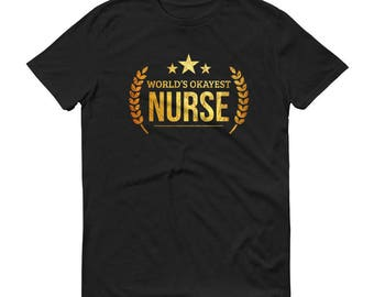 Nurse Gift,  World's Okayest Nurse t-shirt - graduation gifts for male - thank you gifts for nurses