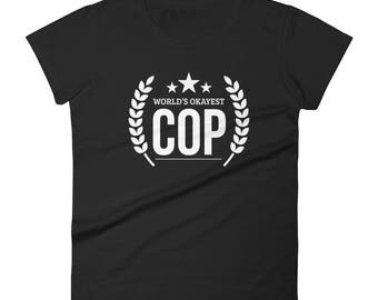 Women's world's okayest Cop t-shirt - COP police officer retirement gifts, gift for cop, police gifts, police graduation
