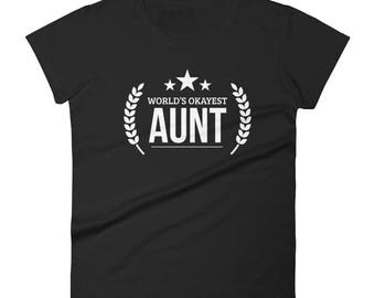 Women's World's Okayest Aunt - Auntie birthday Gifts, aunt appreciation, best aunt gifts, worlds best aunt, awesome aunt, aunt t shirt