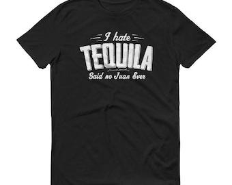 i hate Tequila said no juan ever t-shirt - Tequila Shirt,  tequila gifts, tequila costume, tequila es mi amigo, tequila lovers gift