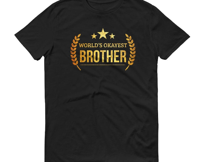 Brother shirts funny, Men's World's Okayest Brother t-shirt - unique gifts for brother,