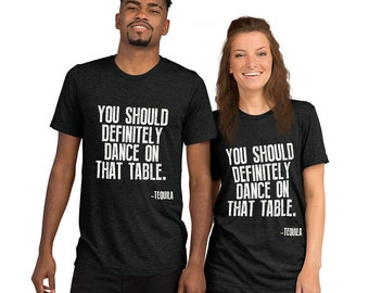 Tequila shirt ,You Should Definitely Dance On That Table t-shirt - Tequila Shirt, funny drinking shirt, funny tequila shirt