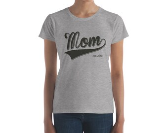 Mom Shirt Mother's day gift | Mom Est 2018 | Mother since 2017 2016 2015 2014 2013 2012 2011 2010 | Women's short sleeve t-shirt