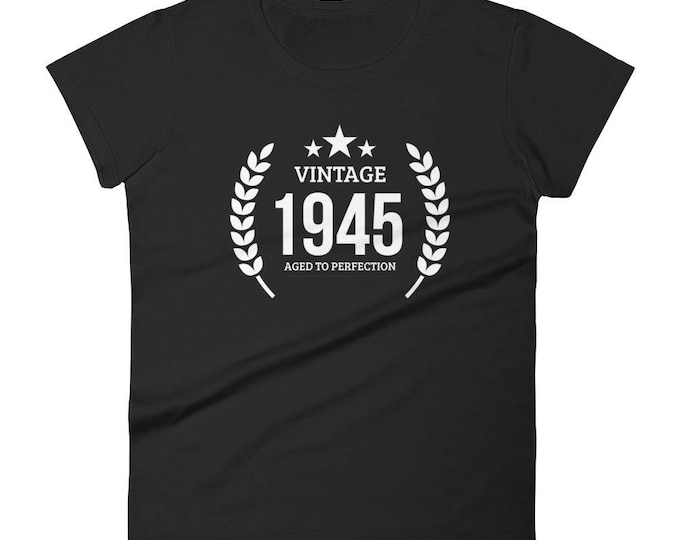 1945 Birthday Gift, Vintage Born in 1945 t-shirt for women, 73rd Birthday shirt for her, Made in 1945 T-shirt, 73 Year Old Birthday Shirt