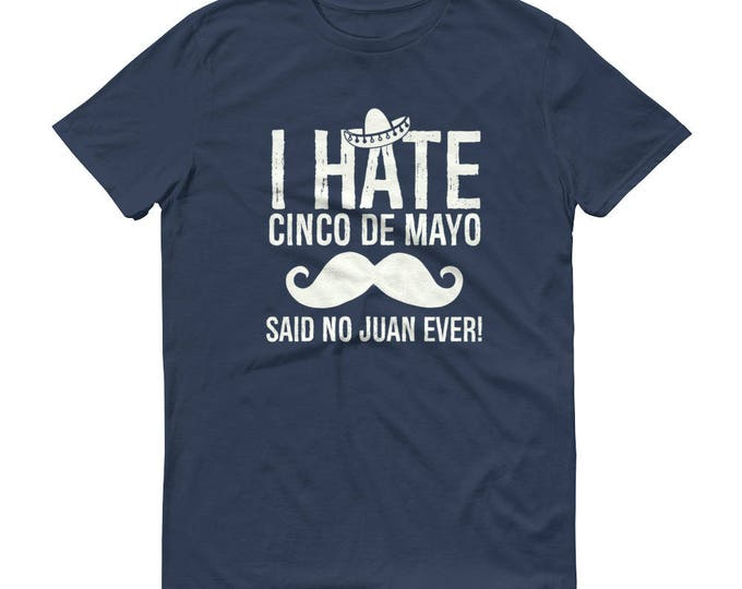 i hate cinco de mayo said no juan ever t-shirt