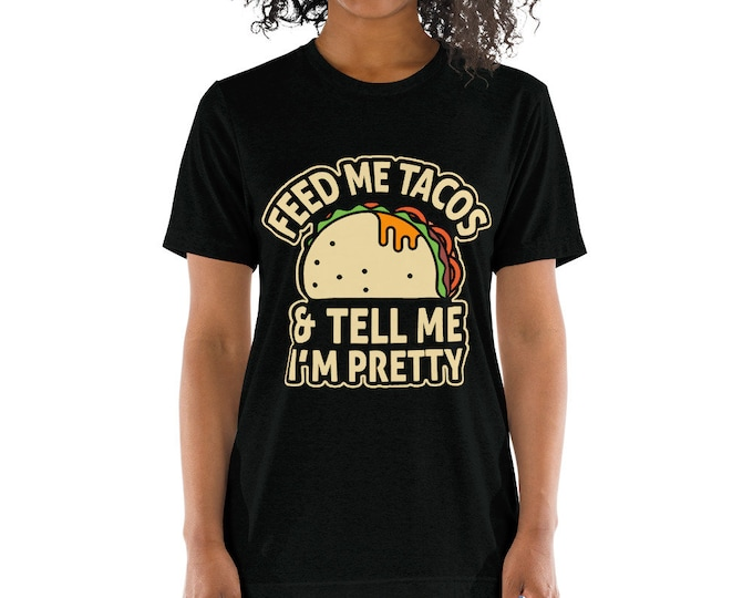 Feed Me Tacos and Tell Me I'm Pretty t-shirt for women, Funny Taco Shirt, taco Tuesday, tacos shirt, funny taco shirt, tacos shirt for her