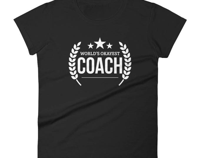 Women's World's Okayest Coach t-shirt, coach gift, baseball coach gift, coaches gift, soccer coach gift, football coach gift,