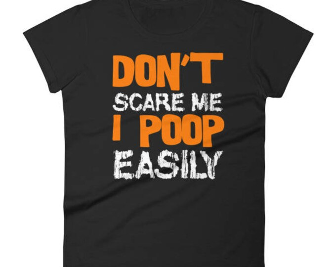 Don't Scare Me I Poop Easily Funny Halloween Shirt for women.