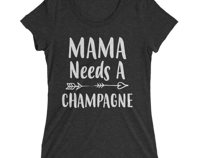 Funny Mom shirt- Mom gifts Mama Needs A Champagne t-shirt, Funny Mom shirts with sayings - - Mom gift for Christmas Birthday Mother's day