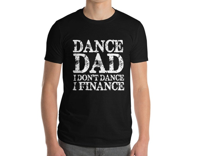 Dance Dad I Don't Dance I Finance Short-Sleeve T-Shirt