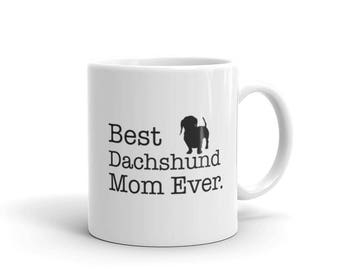 Funny Dachshund Mug, Best Dachshund Mom Ever Dog Lovers Gift Coffee Mug for dachshund Dog Owners,  Custom Dachshund Gift for Mom
