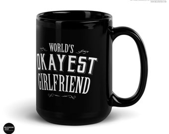 World's Okayest Girlfriend Coffee Mug, girlfriend mugs, mug for her, funny girlfriend, girlfriend present, anniversary mugs, romantic mug
