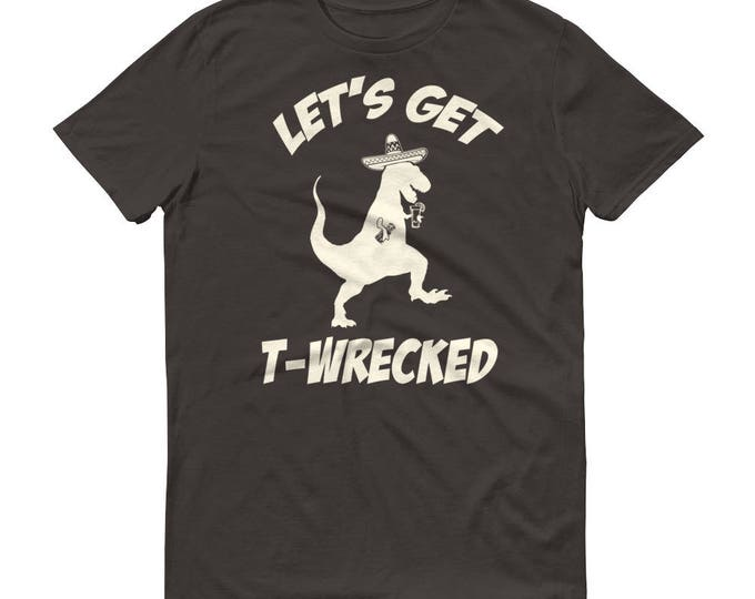 Men's Let's Get T-Wrecked T Rex Dinosuar Cinco , t-mex shirt, tyrannosaurus rex