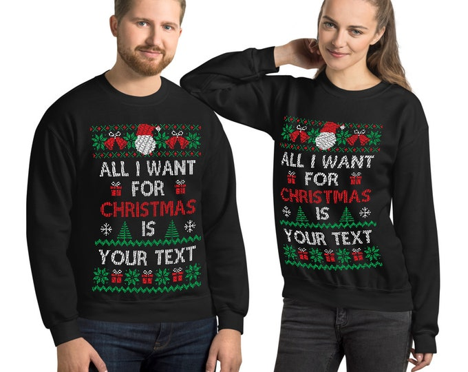 """All I want for Christmas is """"YOUR TEXT"""" Christmas Gift, Christmas Sweatshirt , Ugly Christmas Sweatshirt gift for Xmas custom design"""