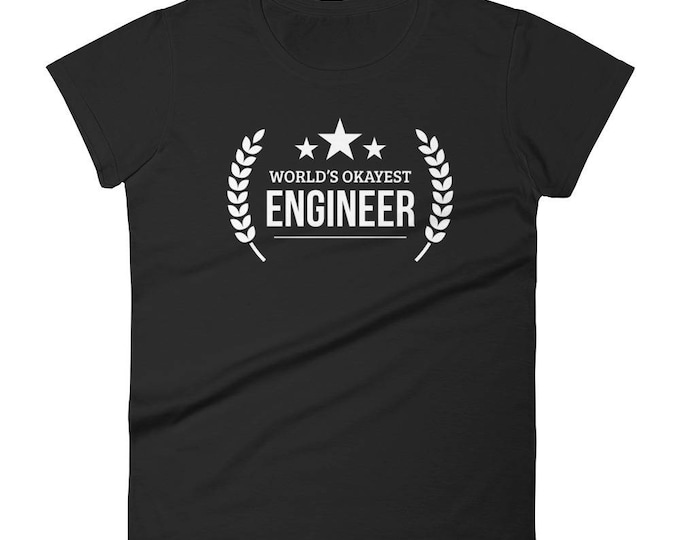 Engineer Gift,  World's Okayest Engineer t-shirt - Female engineer gifts, gifts for engineers engineer birthday - graduation