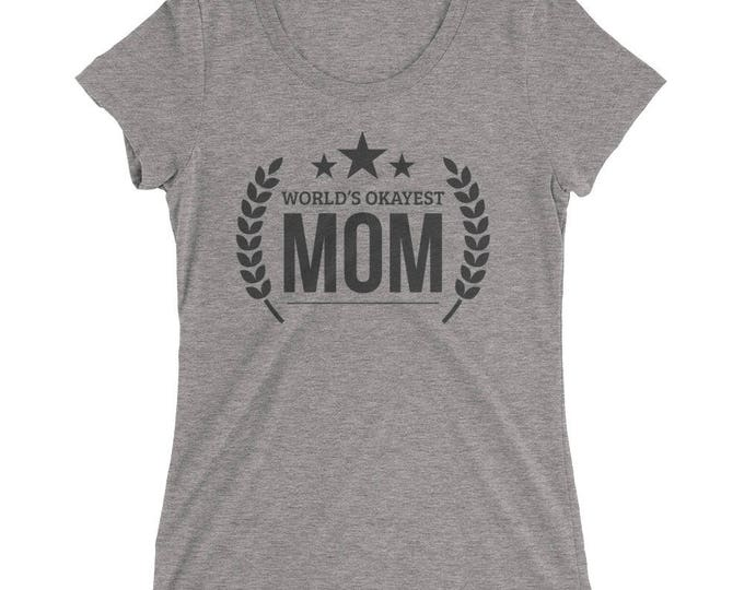 Mother's Day Gift, World's Okayest Mom t-shirt - gifts for mom from daughter, Funny Mom Shirt for Best Mom Ever, funny mom shirt