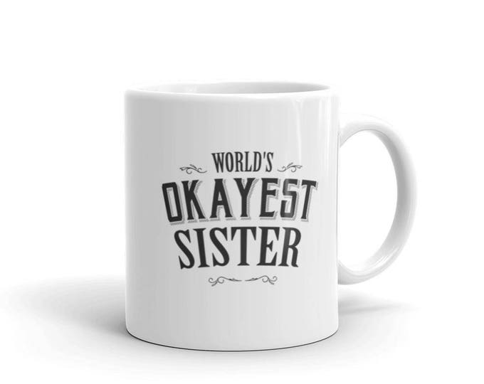 Sister gift birthday , World's Okayest Sister Coffee Mug, awesome sister mug, soul sisters, sister quote mug