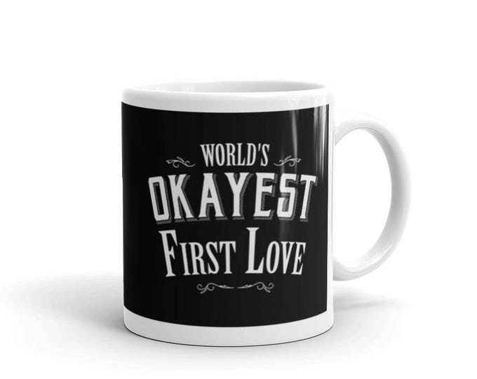 World's Okayest First Love Coffee Mug, valentines gift, valentines day, gift for women, romantic gift, boyfriend gift, wedding gift