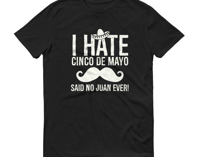 i hate cinco de mayo said no juan ever t-shirt