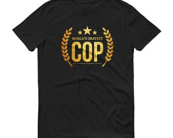 World's Okayest Cop t-shirt - gift ideas for new police officer police academy grads, gift for cop, police gifts, police graduation