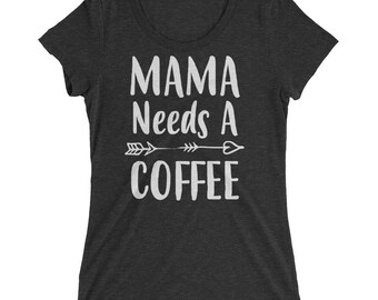 Funny Mom shirt- Mom gifts Mama Needs A Coffee t-shirt, Funny Mom shirts with sayings - - Mom gift for Christmas Birthday Mother's day