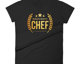 Women's World's Okayest Chef t-shirt , chef gift, gift for chef, cooking gift, hostess gift, foodie gift, cook gift, chef gifts, chef tshirt