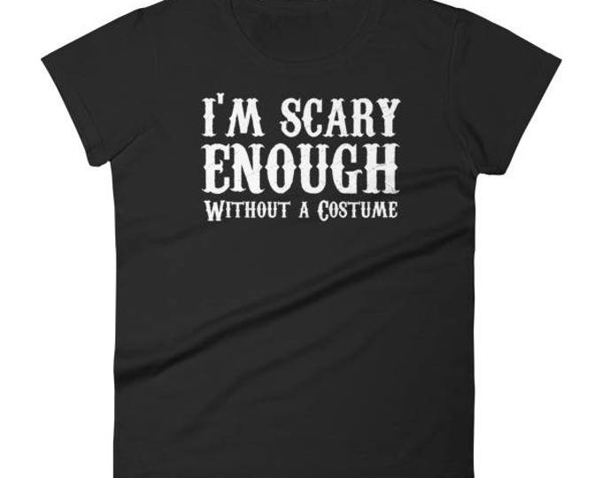 Halloween Shirt for Women 2017 I'm Scary Enough Without A Costume.