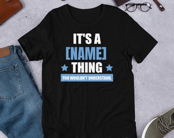 It's a (YOUR NAME) Thing, You Wouldn't Understand - Personalized Name T-shirt Custom Tee