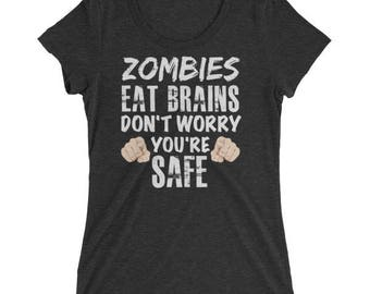 Zombies Eat Brains Don't Worry You're Safe Halloween Shirt for Women