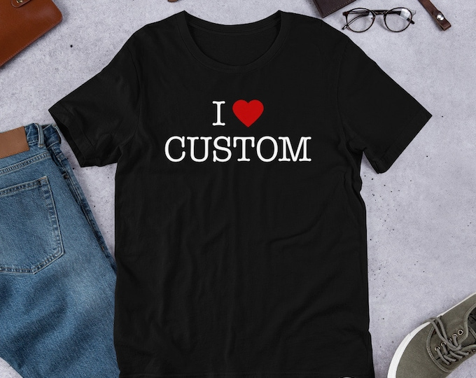 Custom I Heart T-Shirt. I Love [YOUR TEXT] Shirt. Personalize Your Own Ending. Unisex Personalised Shirt