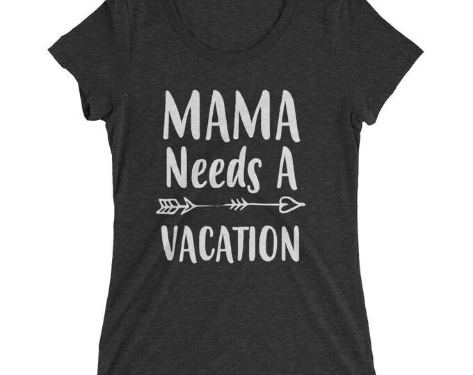 Funny Mom shirt- Mom gifts Mama Needs A Vacation t-shirt, Funny Mom shirts with sayings - - Mom gift for Christmas Birthday Mother's day