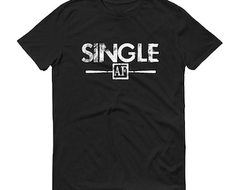 Single AF Shirt - Breakup Tee, Single Shirt, Funny Tee - Anti Valentines Day | BelDisegno