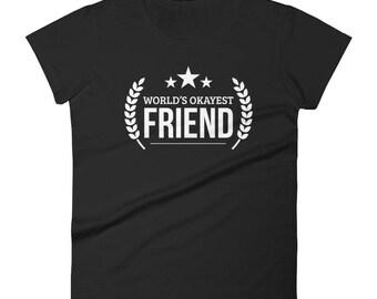 Women's World's Okayest Friend t-shirt - friend gifts for best friends, gift for best friends birthday | BelDisegno