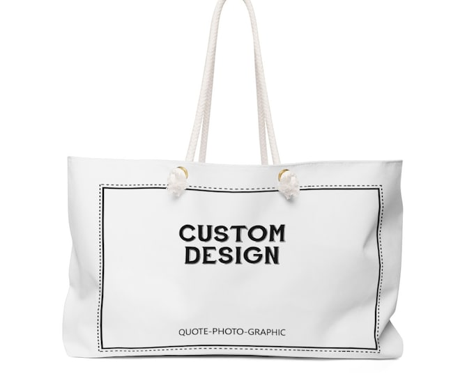 Personalized Weekender Bag  - Customize With your photo - Logo - Graphic custom text quote
