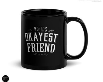 World's Okayest Friend Coffee Mug, gift for best friends birthday , gift for friend, long distance friend, thank you gift for friend