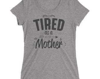 Women's Tired as a Mother t-shirt, tired as a mother, mom life, mom shirt, tired as mother, gift for mom, funny mom shirt, gifts for her
