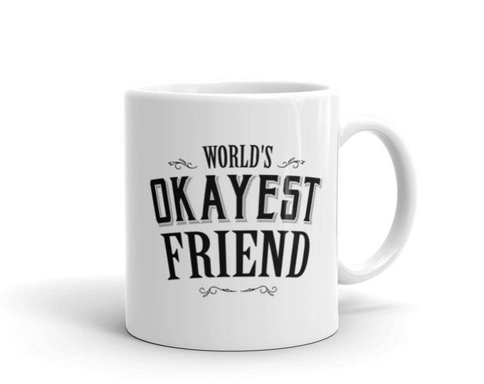 World's Okayest Friend Coffee Mug, gift for best friends birthday