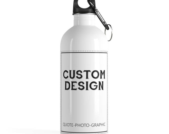 Personalized Stainless Steel Water Bottle  Customize With your photo - Logo - Graphic custom text quote