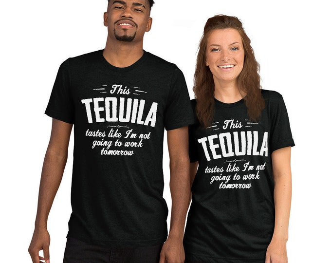 this Tequila taste like i not going to work tomorrow t-shirt - Tequila shirt