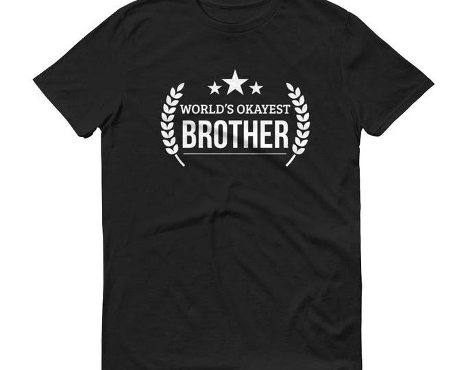 Brother gift from sister,  World's Okayest Brother t-shirt , Birthday Brother, Christmas brother