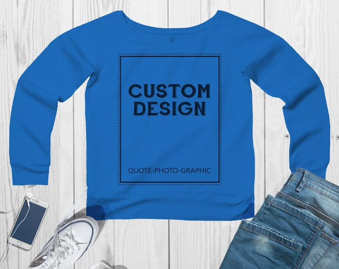 Personalized Women'S Sponge Fleece Wide Neck Sweatshirt  Customize With your photo Logo Graphic custom text quote