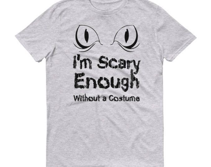 I'm Scary Enough Without Costume Funny Halloween Shirt for Men