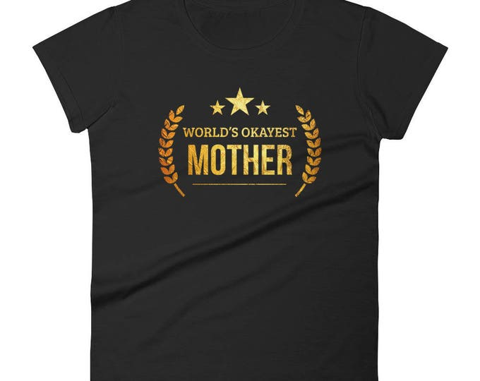 World's Okayest Mother t-shirt - birthday gift ideas for mom from daughter, gift for wife, coolest mom, best mom ever