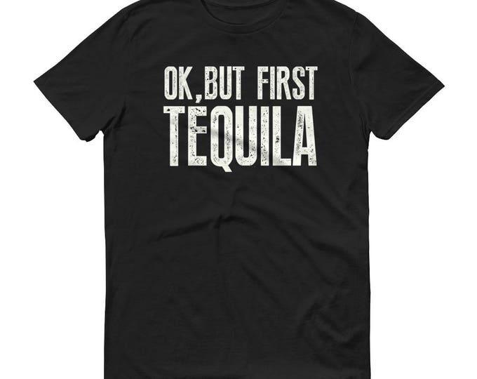 Ok but first Tequila t-shirt, funny tequila shirt, tequila t shirt, tequila gifts, tequila costume, tequila es mi amigo