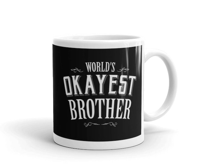 Brother gift Christmas, World's Okayest Brother Coffee Mug,  awesome brother, brother present, okayest brother, brother mugs